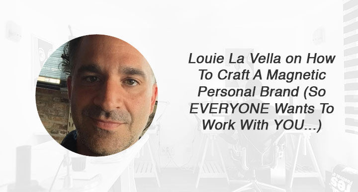 Louie La Vella on How To Craft A Magnetic Personal Brand