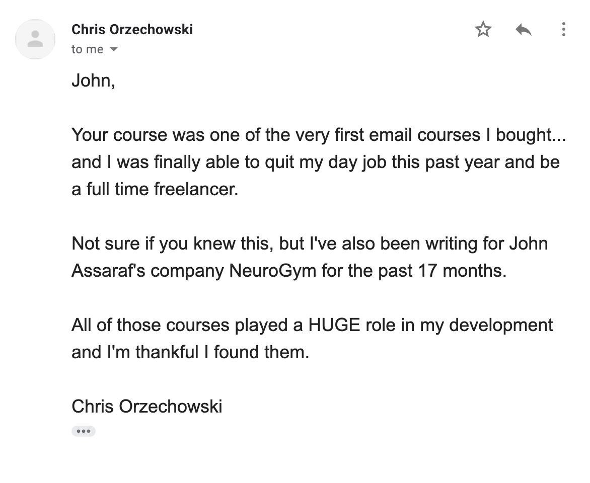 Testimonial from student: Your course was one of the very first email courses I bought... and I was finally able to quit my day job this past year and be a full time freelancer.